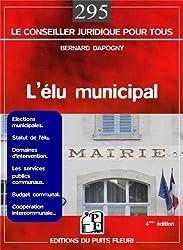 L'élu municipal : Elections municipales, Statut de l'élu, Domaines d'intervention, Les services publics communaux, Budget communal, Coopération intercommunale