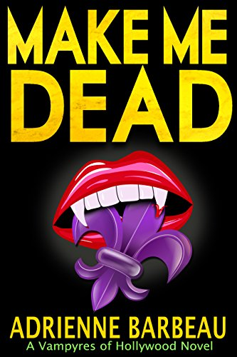 Make Me Dead: A Vampyres of Hollywood -