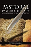 Pastoral Psychotherapy, Chaplain Steven J. Kaplan, 147713798X