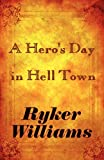 A Hero's Day in Hell Town, Ryker Williams, 1448985226