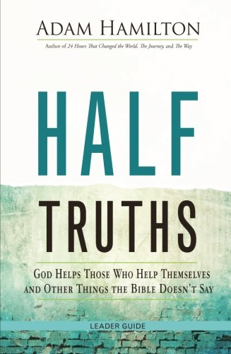 Half Truths Leader Guide: God Helps Those Who Help Themselves and Other Things the Bible Doesn't ()