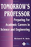Tomorrow's Professor : Preparing for Careers in Science and Engineering, Reis, Richard M., 0780311361