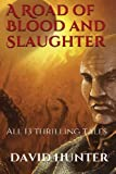 A Road of Blood and Slaughter, David Hunter, 1782999469