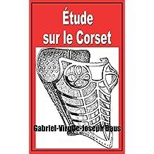 Étude sur le corset: Thèse pour le doctorat en Médecine 1909-1910 (French Edition)