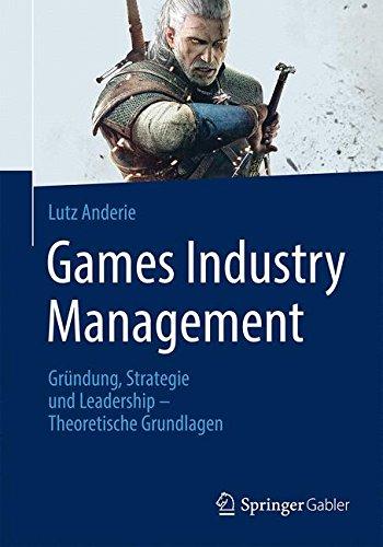 Games Industry Management: Gründung, Strategie und Leadership - Theoretische Grundlagen Gebundenes Buch – 3. August 2016 Lutz Anderie Springer Gabler 3662494248 Computerspiele