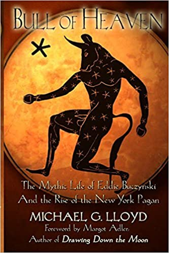 Bull of Heaven: The Mythic Life of Eddie Buczynski and the Rise of the New York Pagan by Michael Lloyd (2012-07-23)