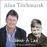 Nobbut a Lad: A Yorkshire Childhood | Alan Titchmarsh