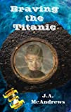 Braving the Titanic (A Tossed through Time Adventure Book 1)