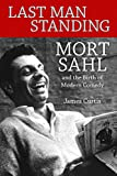 img - for Last Man Standing: Mort Sahl and the Birth of Modern Comedy book / textbook / text book