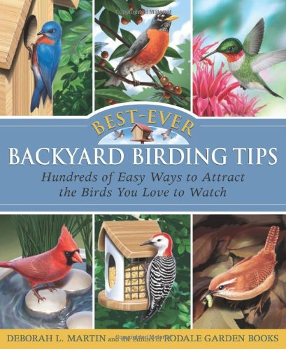 Best-Ever Backyard Birding Tips: Hundreds of Easy Ways to Attract the Birds You Love to Watch (Rodale Organic Gardening Books (Paperback))