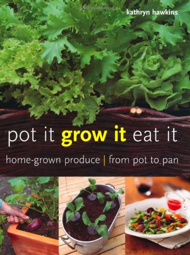 Pot it, Grow it, Eat it - Home-grown Produce - from Pot to Pan