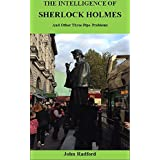 THE INTELLIGENCE OF SHERLOCK HOLMES and Other Three-Pipe Problems: Psychological studies of the Great Detective and his companion Dr John H Watson