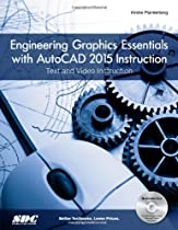 Engineering Graphics Essentials with AutoCAD 2015 Instruction