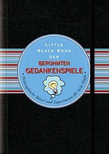 Little Black Book der berühmten Gedankenspiele: Philosophische Rätsel und Experimente für helle Köpfe (Little Black Books (Deutsche Ausgabe))