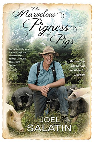 The Marvelous Pigness of Pigs: Respecting and Caring for All God's Creation by [Salatin, Joel]