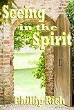 Seeing in the Spirit, Phillip Rich, 1482593505