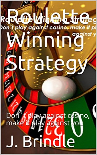 Roulette Winning Strategy: Don`t play against casino, make it play against you