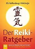 Der Reiki-Ratgeber: Reiki in Frage und Antwort – Über 800 Praxistips für Anfänger und Profis