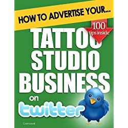 How to Advertise Your Tattoo Studio Business on Twitter: Why Twitter Marketing Could Boost Your Business Sales & Profits