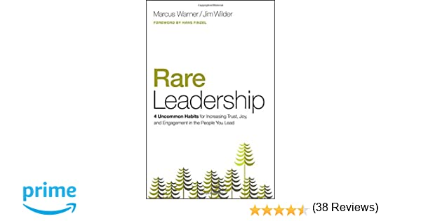 Rare Leadership: 4 Uncommon Habits For Increasing Trust, Joy, and ...