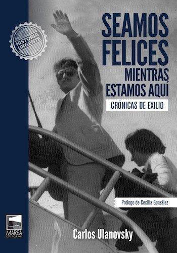 Download Seamos Felices Mientras Estamos Aqui : Cronicas De Exilio ebook