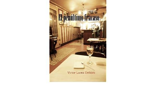 El penúltimo fracaso (Spanish Edition) - Kindle edition by Victor Lucea Deltoro. Literature & Fiction Kindle eBooks @ Amazon.com.