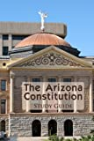 The Arizona Constitution Study Guide