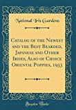 Amazon / Forgotten Books: Catalog of the Newest and the Best Bearded, Japanese and Other Irises, Also of Choice Oriental Poppies, 1933 Classic Reprint (National Iris Gardens)