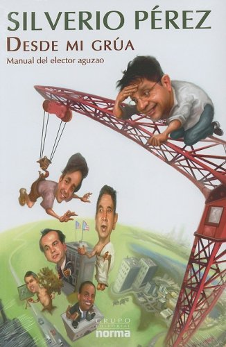 Desde mi grua / From My Crane: Manual Del Elector Aguzao / Manual of the Intelligent Voter (Spanish Edition) (Grua Crane)