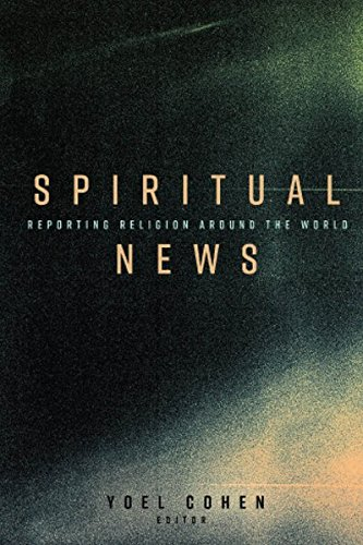 Spiritual News: Reporting Religion Around the World by Peter Lang Inc., International Academic Publishers