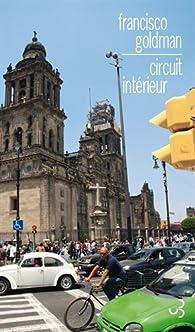 Circuit intérieur : Une chronique de Mexico par Francisco Goldman