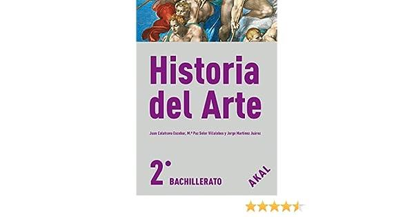Historia del Arte 2º Bach. Enseñanza bachillerato - 9788446030560: 69: Amazon.es: Calatrava, Juan, Martínez Juárez, Jorge, Soler Villalobos, M.ª Paz: Libros