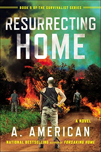 Resurrecting Home: A Novel (The Survivalist Series Book 5) by [American, A.]