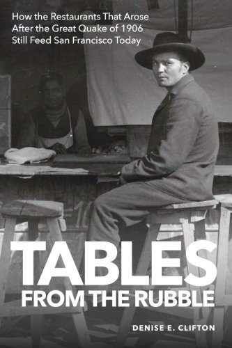 Tables From the Rubble: How the Restaurants That Arose After the Great Quake of 1906 Still Feed San Francisco Today (Francisco San Dining Table)