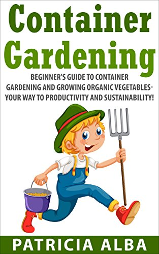 gardening-beginners-guide-to-container-gardening-and-growing-organic-vegetables-your-way-to-producti