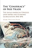 img - for The 'Conspiracy' of Free Trade: The Anglo-American Struggle over Empire and Economic Globalisation, 1846-1896 book / textbook / text book