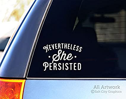 Nevertheless she persisted feminist sticker political decal car decal window sticker