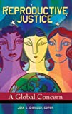 Reproductive Justice: A Global Concern (Women's Psychology Women's Psychology)