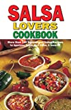 salsa book - Salsa Lovers Cookbook: More Than 180 Sensational Salsa Recipes for Appetizers, Salads, Main Dishes and Desserts