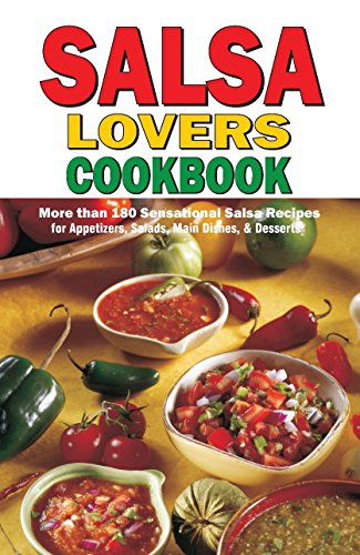 Salsa Lovers Cookbook: More Than 180 Sensational Salsa Recipes for Appetizers, Salads, Main Dishes and -