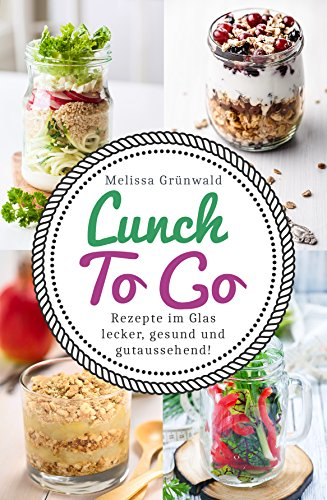 Lunch To Go Rezepte Im Glas Lecker Gesund Und Gutaussehend