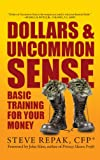 Dollars & Uncommon Sense: Basic Training for Your Money