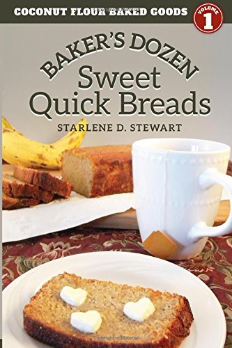 Baker's Dozen Sweet Quick Breads (Coconut Flour Baked Goods Series) (Volume 1) (Flour Banana Recipes)