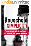 Household Simplicity: Practical Minimalism at Work for Your Home (Practical Minimalism Book Series 2)