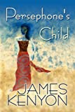 Persephone's Child, James Kenyon, 1451272030