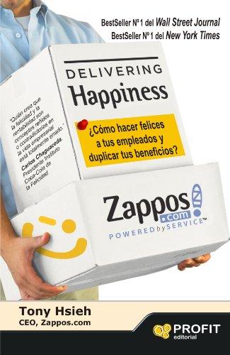 Delivering Happiness. ¿Cómo hacer felices a tus empleados y duplicar tus beneficios? (Spanish Edition)