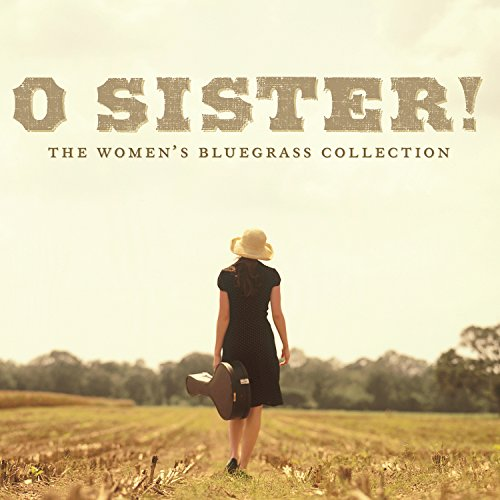 O Sister! The Women's Bluegras...