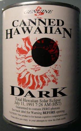 Genuine - Canned Hawaiian Dark - Total Hawaiian Solar Eclipse - July 11, 1991 - 7:28 A.M. - Guaranteed to Contain ZERO Photons