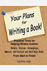 Your Plans for Writing a Book!: Practical Tools for Helping Writers Outline: Novels, Stories, Screenplays, Memoirs, Non-Fiction and Self-Help Books Paperback