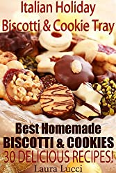 Italian Holiday Cookie Tray - Best Homemade Biscotti & Cookie Recipes For All Occasions! (English Edition)